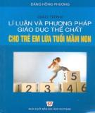 Giáo trình Lí luận và phương pháp giáo dục thể chất cho trẻ em lứa tuổi mầm non: Phần 1