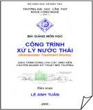 Giáo trình Công trình xử lý nước thải - Lê Anh Tuấn: Phần 1