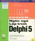 Delphi 5 - Ngôn ngữ lập trình (Tập 2): Phần 1