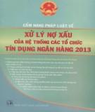 Hệ thống các tổ chức tín dụng ngân hàng và cẩm nang pháp luật về xử lý nợ xấu năm 2013: Phần 1