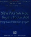 Ebook Yếu tố sinh học và yếu tố tâm lý xã hội trong sự phát triển tâm lý con người: Phần 1