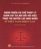 Thực thi quyền lực nhà nước và hoàn thiện cơ chế pháp lý giám sát xã hội ở Việt Nam hiện nay: Phần 1