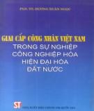 Sự nghiệp công nghiệp hóa hiện đại hóa đất nước và nhiệm vụ của giai cấp công nhân Việt Nam: Phần 1