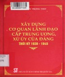 Thời kỳ 1930-1945 và công tác xây dựng cơ quan lãnh đạo cấp trung ương, xứ ủy của Đảng: Phần 1