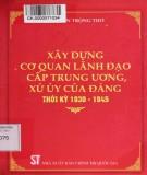Thời kỳ 1930-1945 và công tác xây dựng cơ quan lãnh đạo cấp trung ương, xứ ủy của Đảng: Phần 2