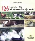 Bệnh của vật nuôi và 126 câu hỏi - đáp (Tái bản lần thứ 4 có sửa chữa): Phần 1