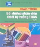 Giáo trình Bồi dưỡng nhân viên thiết bị trường THCS (Tập 1): Phần 1