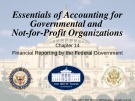 Lecture Essentials of accounting for governmental and not-for-profit organizations (12/e) – Chapter 14: Financial reporting by the federal government