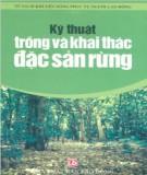 Đặc sản rừng - Kỹ thuật trồng và khai thác: Phần 1