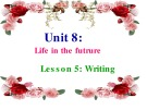 Bài giảng Tiếng Anh 12 unit 8: Life in the future - Writing