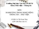 Bài thuyết trình Marketing trong hoạt động Thông tin – Thư viện