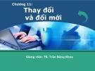 Bài giảng Quản trị học - Chương 11: Thay đổi và đổi mới (Trần Đăng Khoa)
