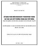 Tóm tắt luận án Tiến sĩ Giáo dục học: Sử dụng phần mềm Microsoft Powerpoint trong dạy học Lịch sử ở trường Trung học phổ thông (Qua bài nghiên cứu kiến thức mới phần Lịch sử thế giới - lớp 10)