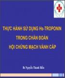 Bài giảng Thực hành sử dụng Hs-Troponin trong chẩn đoán hội chứng mạch vành cấp