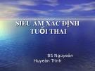 Bài giảng siêu âm xác định tuổi thai - BS Nguyễn Huyền Trinh