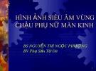 Bài giảng Hình ảnh siêu âm vùng chậu phụ nữ mãn kinh - BS Nguyễn Thị Ngọc Phượng