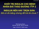 Bài giảng Khởi trị Insulin cho bệnh nhân đái tháo đường týp 2: Insulin nền hay trộn sẵn đã có đủ bằng chứng để trả lời chưa - Trần Quang Khánh
