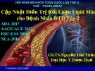 Bài giảng Cập nhật điều trị rối loạn Lipid máu cho bệnh nhân đái tháo đường týp 2 - GS.TS. Nguyễn Hải Thủy
