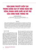 Vận dụng thuyết kiến tạo trong giảng dạy kỹ năng nghe nói tiếng Trung Quốc dưới sự hỗ trợ của công nghệ thông tin