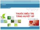 Bài giảng Thuốc điềutrị tăng huyết áp - DS. Lê Vinh Bảo Châu