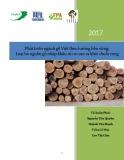 Báo cáo Phát triển ngành gỗ Việt theo hướng bền vững năm 2017 – Loại bỏ nguồn gỗ nhập khẩu rủi ro cao ta khỏi chuỗi cung