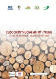 Báo cáo Cuộc chiến thương mại Mỹ - Trung: Cơ hội và rủi ro cho ngành gỗ Việt Nam