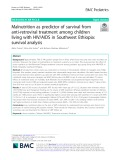 Malnutrition as predictor of survival from anti-retroviral treatment among children living with HIV/AIDS in Southwest Ethiopia: Survival analysis