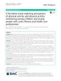 A formative study exploring perceptions of physical activity and physical activity monitoring among children and young people with cystic fibrosis and health care professionals