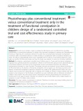 Physiotherapy plus conventional treatment versus conventional treatment only in the treatment of functional constipation in children: Design of a randomized controlled trial and cost-effectiveness study in primary care