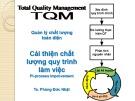 Bài giảng Quản lý chất lượng toàn diện cải thiện chất lượng quy trình làm việc