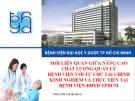 Bài giảng Mối liên quan giữa nâng cao chất lượng quản lý bệnh viện với tự chủ tài chính kinh nghiệm và thực tiễn tại bệnh viện Đại học Y Dược TP. Hồ Chí Minh