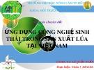Bài thuyết trình Ứng dụng công nghệ sinh thái trong sản xuất lúa tại Việt Nam