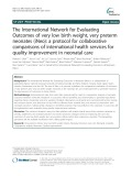 The International Network for Evaluating Outcomes of very low birth weight, very preterm neonates (iNeo): A protocol for collaborative comparisons of international health services for quality improvement in neonatal care