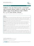 Children's very low food security is associated with increased dietary intakes in energy, fat, and added sugar among Mexican-origin children (6-11 y) in Texas border Colonias