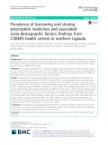 Prevalence of borrowing and sharing prescription medicines and associated socio-demographic factors: Findings from COBERS health centres in northern Uganda