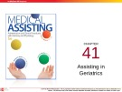 Lecture Medical assisting: Administrative and clinical procedures (5e) - Chapter 41: Assisting in geriatrics