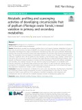 Metabolic profiling and scavenging activities of developing circumscissile fruit of psyllium (Plantago ovata Forssk.) reveal variation in primary and secondary metabolites