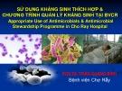 Bài giảng Sử dụng kháng sinh thích hợp & chương trình quản lý kháng sinh tại bệnh viện Chợ Rẫy