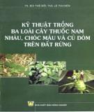 Tìm hiểu kỹ thuật trồng và chăm sóc ba loài cây thuốc nam Nhàu, Chóc máu và Củ dòm trên đất rừng