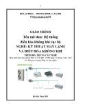 Giáo trình Hệ thống điều hòa không khí cục bộ - Nghề: Kỹ thuật máy lạnh và điều hòa không khí - Trình độ: Trung cấp nghề (Tổng cục Dạy nghề)