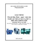 Giáo trình Bơm quạt máy nén - Nghề: Kỹ thuật máy lạnh và điều hòa không khí - Trình độ: Trung cấp nghề (Tổng cục Dạy nghề)