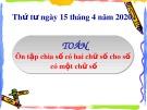 Bài giảng môn Toán lớp 3: Ôn tập chia số có hai chữ số cho số  có một chữ số