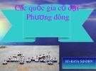 Bài giảng Lịch sử lớp 10 – Các quốc gia cổ đại Phương Đông
