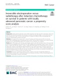 Irreversible electroporation versus radiotherapy after induction chemotherapy on survival in patients with locally advanced pancreatic cancer: A propensity score analysis