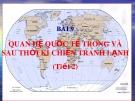 Bài giảng Lịch sử lớp 12 - Bài 9: Quan hệ quốc tế trong và sau thời kỳ chiến tranh lạnh (Tiết 2)
