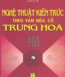 Nghệ thuật kiến trúc theo văn hóa cổ Trung Hoa - NXB Văn hóa Thông tin