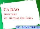 Bài giảng Ngữ văn 10: Ca dao than thân, yêu thương tình nghĩa - Minh Trung