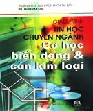 Giáo trình Tin học chuyên ngành Cơ học biến dạng và cán kim loại: Phần 2