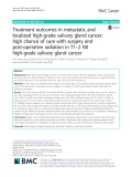 Treatment outcomes in metastatic and localized high-grade salivary gland cancer: High chance of cure with surgery and post-operative radiation in T1–2 N0 high-grade salivary gland cancer