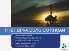 Bài giảng Cơ sở kỹ thuật dầu khí - Chương 4, 5: Thiết bị và dụng cụ khoan